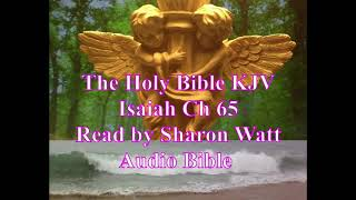 The Holy Bible KJV, Book of Isaiah, Chapter 65, Read by Sharon Watt, Audio Bible, Female Voice