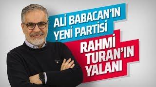 ALİ BABACAN'IN YENİ PARTİSİ, RAHMİ TURAN'IN YALANI! (Hadi Özışık)