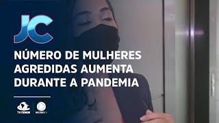 Número de mulheres agredidas aumenta durante a pandemia