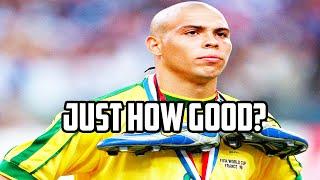 Exactly How Good Was Ronaldo Nazario?