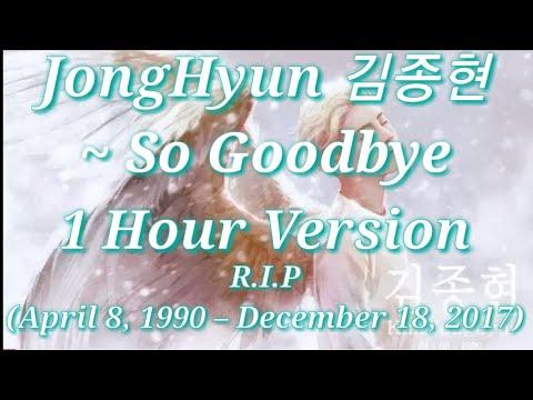김종현 JongHyun (SHINee)~ So Goodbye (1 Hour Version)R.I.P