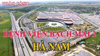 Toàn Cảnh Bệnh Viện Bạch Mai Cơ Sở 2 Hà Nam | Bach Mai Hospital 2