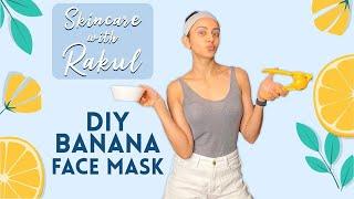 Skincare with Rakul Preet Singh - DIY Banana Face Mask..