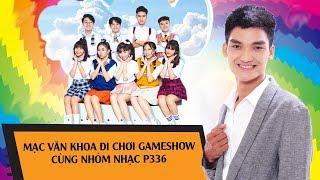 Cười không ngừng nghỉ khi Mạc Văn Khoa đi chơi gameshow cùng nhóm nhạc P336 😂 - YouTube