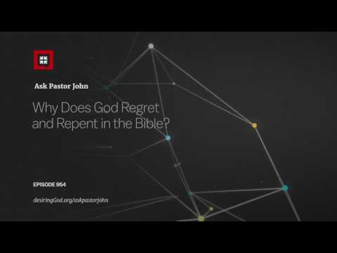 Why Does God Regret and Repent in the Bible? // Ask Pastor John