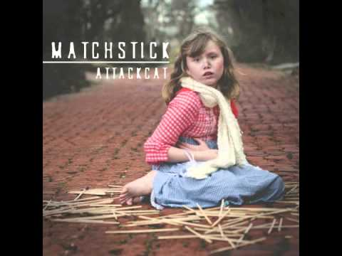 Matchstick by Attack Cat