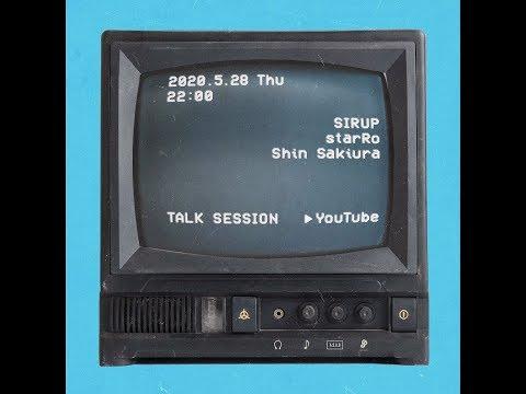 SIRUP TALK SESSION Guest : starRo & Shin Sakiura