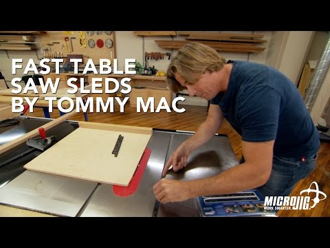 Fast Table Saw Sleds by Tommy Mac