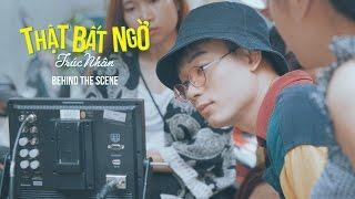 MV - THẬT BẤT NGỜ (Behind the scenes official ) - TRÚC NHÂN