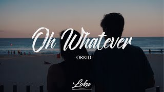 ORKID - Oh Whatever (Lyric Video)