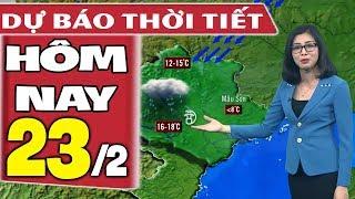 Dự báo thời tiết hôm nay mới nhất ngày 23/2 | Trời Mưa Rét | Dự báo thời tiết 3 ngày tới