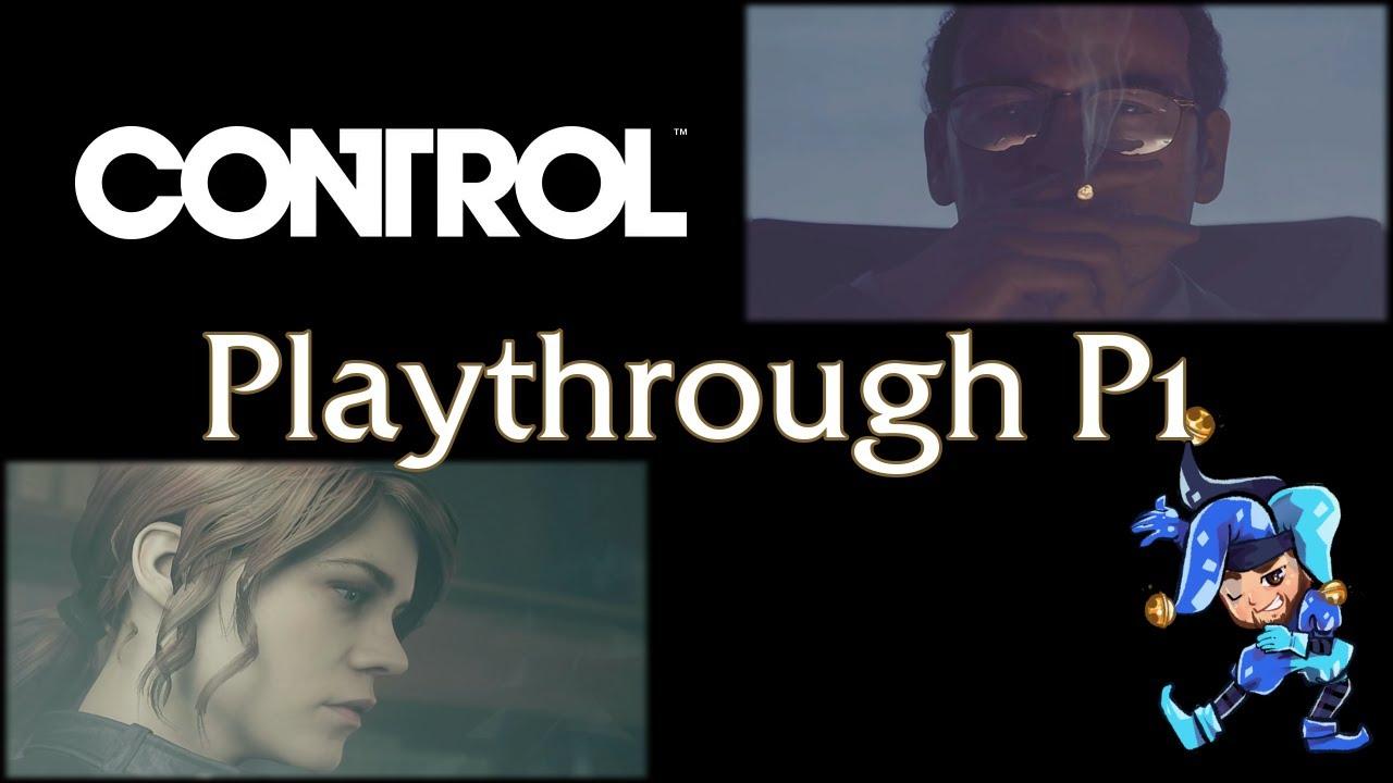 Control Playthrough - Part 1 - June 9th, 2021
