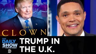 Trump Hits the U.K., Beefs with London's Mayor & Gets Negged by Buckingham Palace | The Daily Show