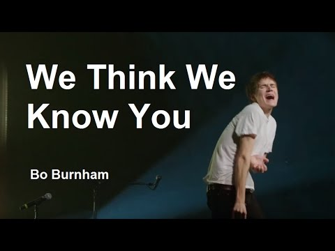 We Think We Know You w/ Lyrics - Bo Burnham - what
