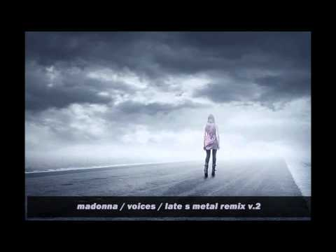 Madonna / Voices / Late S Metal Remix v.2