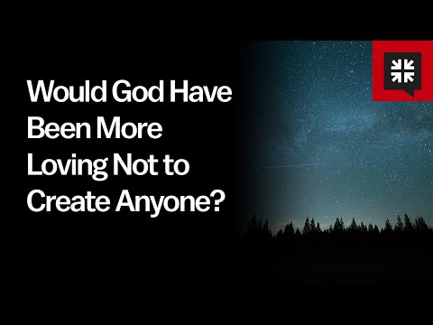 Would God Have Been More Loving Not to Create Anyone? // Ask Pastor John
