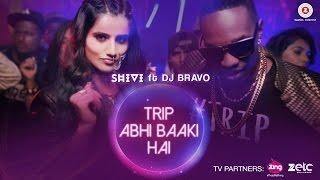 Trip Abhi Baaki Hai – Shivi Ft Dj Bravo