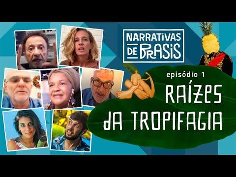Narrativas de Brasis: Raízes da Tropifagia   Episódio 1