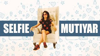 Selfie Mutiyar – Sania Sharma