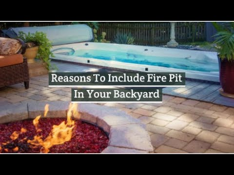 Reasons To Include Fire Pit In Your Backyard