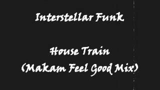 Interstellar Funk - House Train (Makam Feel Good Mix)