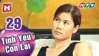 Tình Yêu Còn Lại - Tập 29 | HTV Phim Tình Cảm Việt Nam Hay Nhất 2018
