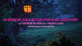 Zola Blood — Interview & Live Music (In Session w/ Georgie Rogers/ Virgin Radio UK)