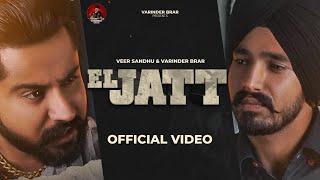 El Jatt – Varinder Brar – Veer Sandhu Video HD