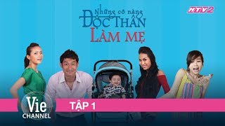 NHỮNG CÔ NÀNG ĐỘC THÂN LÀM MẸ - FULL TẬP 1 | Phim Tình Cảm Việt Nam