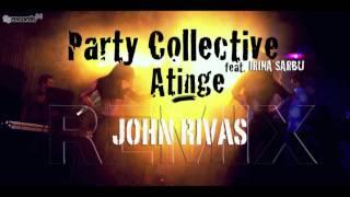 Party Collective feat. Irina Sarbu - Atinge (John Rivas remix)