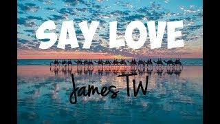 James TW - Say Love (Lyrics) ♪