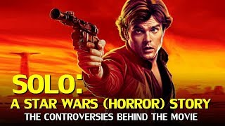 Solo, A Star Wars (Horror) Story - The Controversies Behind the Movie