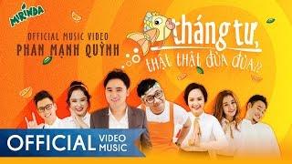 Cá Tháng Tư, Thật Thật Đùa Đùa | Phan Mạnh Quỳnh ft. Trấn Thành | MV Official