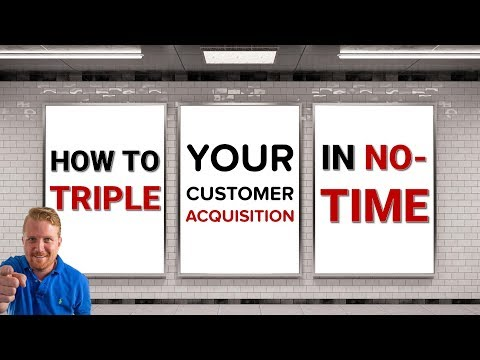 How To Triple Your Customer Acquisition In No Time