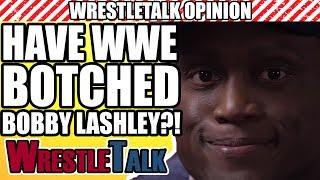 Have WWE BOTCHED Bobby Lashley's Return?!   WrestleTalk Opinion