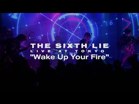 【LIVE VIDEO】THE SIXTH LIE - Wake Up Your Fire