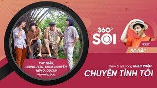 360 ĐỘ SOI - FULL | Chuyện tình tôi - Kay Trần