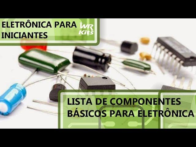 LISTA DE COMPONENTES BÁSICOS p/ ELETRÔNICA | Eletrônica para Iniciantes #111