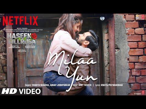Milaa Yun video song- Haseen Dillruba- Taapsee Pannu, Vikrant Massey, Harshvardhan Rane