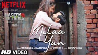 Milaa Yun (Haseen Dillruba) – Yashita Sharma – Abhay Jodhpurkar Video HD