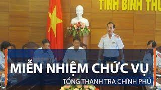 Miễn nhiệm chức vụ Tổng Thanh tra Chính phủ | VTC1