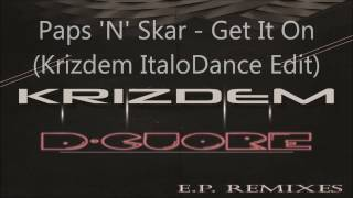 Paps 'N' Skar - Get It On (Krizdem ItaloDance Edit)