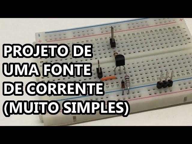 APRENDA A PROJETAR UMA FONTE DE CORRENTE SIMPLES!