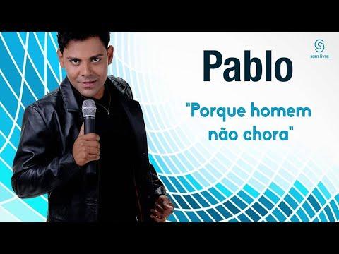 Baixar Pablo - Porque homem não chora - Lançamento Oficial