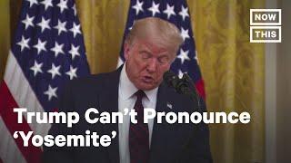 President Trump Can't Pronounce 'Yosemite' | NowThis