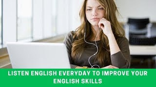 Listen English Everyday To Improve Your English Skills - Listening English Practice