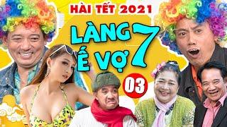 Hài Tết 2021 | Làng Ế Vợ 7 - Tập 3 | Phim Hài Tết 2021 Chiến Thắng, Bình Trọng, Quang Tèo Mới Nhất