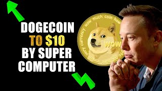 Dogecoin To $10 With Elon Musk Super Computer | NEW TECHNOLOGY REVEALED