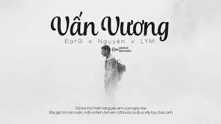 [Lyrics HD] Vương Vấn - Nguyên x LYM (Composer by ĐạtG)
