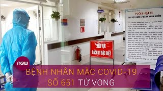 Nóng: Bệnh nhân mắc Covid-19 số 651 tử vong vì bệnh lý nền nặng | VTC Now